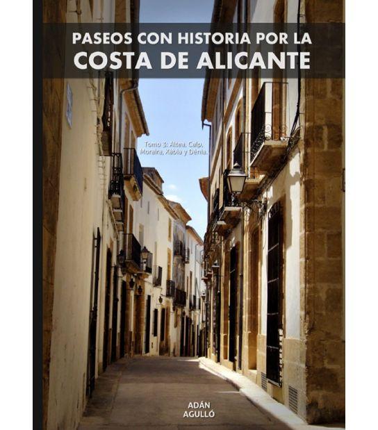 PASEOS CON HISTORIA POR LA COSTA DE ALICANTE - Tomo 3